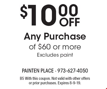 $10.00 Off Any Purchase of $60 or more Excludes paint. B5 With this coupon. Not valid with other offers or prior purchases. Expires 8-9-19.