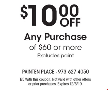 $10.00 Off Any Purchase of $60 or more Excludes paint. B5 With this coupon. Not valid with other offers or prior purchases. Expires 12/6/19.
