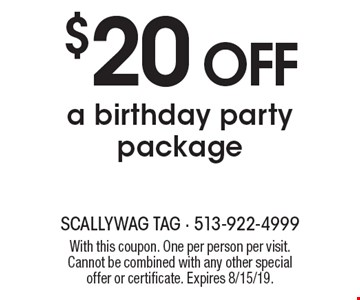 $20 off a birthday party package. With this coupon. One per person per visit. Cannot be combined with any other special offer or certificate. Expires 8/15/19.