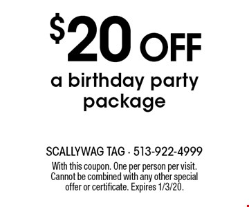 $20 off a birthday party package. With this coupon. One per person per visit. Cannot be combined with any other special offer or certificate. Expires 1/3/20.