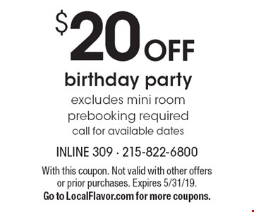 $20 OFF birthday party. Excludes mini room prebooking required call for available dates. With this coupon. Not valid with other offers or prior purchases. Expires 5/31/19. Go to LocalFlavor.com for more coupons.