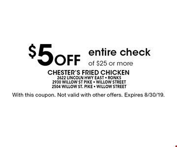 $5 Off entire check of $25 or more. With this coupon. Not valid with other offers. Expires 8/30/19.