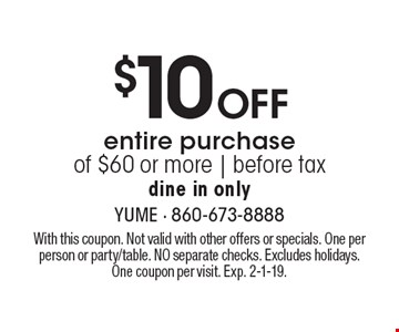 $10 Offentire purchase of $60 or more   before tax dine in only. With this coupon. Not valid with other offers or specials. One per person or party/table. NO separate checks. Excludes holidays. One coupon per visit. Exp. 2-1-19.