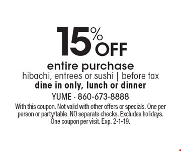 15% Off entire purchase, hibachi, entrees or sushi   before taxdine in only, lunch or dinner. With this coupon. Not valid with other offers or specials. One per person or party/table. NO separate checks. Excludes holidays. One coupon per visit. Exp. 2-1-19.