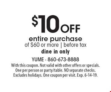 $10Off entire purchase of $60 or more | before tax dine in only. With this coupon. Not valid with other offers or specials. One per person or party/table. NO separate checks. Excludes holidays. One coupon per visit. Exp. 6-14-19.
