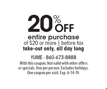 20% Off entire purchase of $20 or more | before tax take-out only, all day long. With this coupon. Not valid with other offers or specials. One per person. Excludes holidays. One coupon per visit. Exp. 6-14-19.