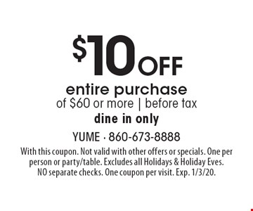 $10 Off entire purchase of $60 or more   before tax dine in only. With this coupon. Not valid with other offers or specials. One per person or party/table. Excludes all Holidays & Holiday Eves. NO separate checks. One coupon per visit. Exp. 1/3/20.