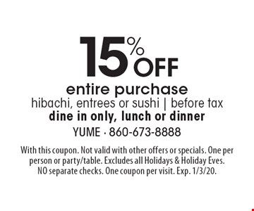 15% Off entire purchase hibachi, entrees or sushi   before taxdine in only, lunch or dinner. With this coupon. Not valid with other offers or specials. One per person or party/table. Excludes all Holidays & Holiday Eves. NO separate checks. One coupon per visit. Exp. 1/3/20.