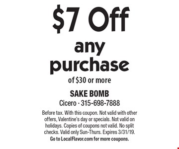 $7 Off any purchase of $30 or more. Before tax. With this coupon. Not valid with other offers, Valentine's day or specials. Not valid on holidays. Copies of coupons not valid. No split checks. Valid only Sun-Thurs. Expires 3/31/19. Go to LocalFlavor.com for more coupons.