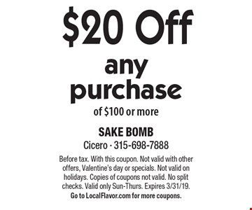 $20 Off any purchase of $100 or more. Before tax. With this coupon. Not valid with other offers, Valentine's day or specials. Not valid on holidays. Copies of coupons not valid. No split checks. Valid only Sun-Thurs. Expires 3/31/19. Go to LocalFlavor.com for more coupons.