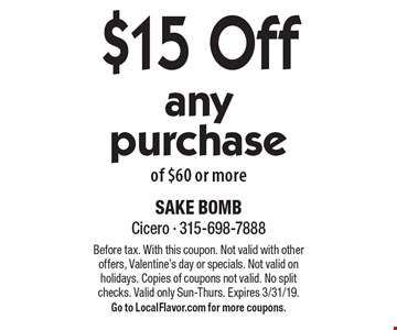 $15 Off any purchase of $60 or more. Before tax. With this coupon. Not valid with other offers, Valentine's day or specials. Not valid on holidays. Copies of coupons not valid. No split checks. Valid only Sun-Thurs. Expires 3/31/19. Go to LocalFlavor.com for more coupons.
