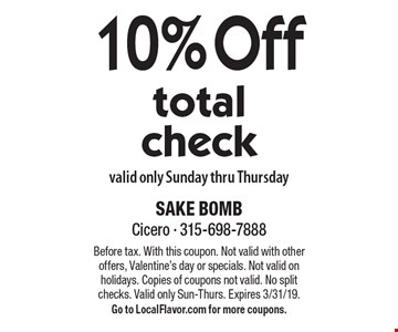 10% Off total check valid only Sunday thru Thursday. Before tax. With this coupon. Not valid with other offers, Valentine's day or specials. Not valid on holidays. Copies of coupons not valid. No split checks. Valid only Sun-Thurs. Expires 3/31/19. Go to LocalFlavor.com for more coupons.