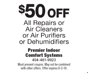 $50 off All Repairs or Air Cleaners or Air Purifiers or Dehumidifiers. Must present coupon. May not be combined with other offers. Offer expires 8-2-19.