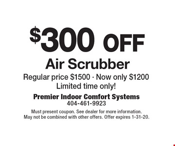 $300 Off Air Scrubber. Regular price $1500. Now only $1200. Limited time only! Must present coupon. See dealer for more information. May not be combined with other offers. Offer expires 1-31-20.