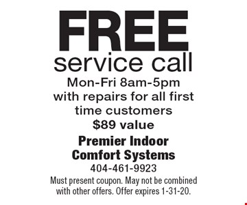 Free service call. Mon-Fri 8am-5pm. With repairs for all first time customers. $89 value. Must present coupon. May not be combined with other offers. Offer expires 1-31-20.