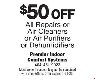 $50 Off All Repairs or Air Cleaners or Air Purifiers or Dehumidifiers. Must present coupon. May not be combined with other offers. Offer expires 1-31-20.