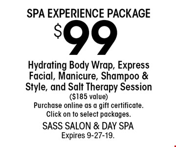 SPA EXPERIENCE PACKAGE $99Hydrating Body Wrap, Express Facial, Manicure, Shampoo & Style, and Salt Therapy Session ($185 value)Purchase online as a gift certificate. Click on to select packages.. With this coupon. Not valid with other offers or prior services. Go to LocalFlavor.com for more coupons.Expires 9-27-19.