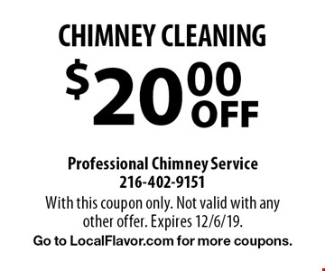 $20.00 OFF CHIMNEY CLEANING. With this coupon only. Not valid with any other offer. Expires 12/6/19.Go to LocalFlavor.com for more coupons.