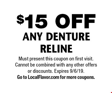 $15 OFF ANY DENTURE RELINE. Must present this coupon on first visit.Cannot be combined with any other offers or discounts. Expires 9/6/19. Go to LocalFlavor.com for more coupons.