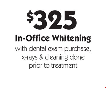 $325 in-office whitening with dental exam purchase, x-rays & cleaning done prior to treatment. With this card. Offer expires 1/13/20. Offers cannot be combined.
