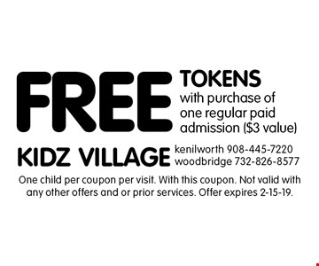 FREE TOKENS with purchase ofone regular paid admission ($3 value). One child per coupon per visit. With this coupon. Not valid with any other offers and or prior services. Offer expires 2-15-19.