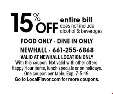 15% Off entire bill. Does not include alcohol & beverages. Food only. DINE IN ONLY. Valid At Newhall location only. With this coupon. Not valid with other offers, Happy Hour items, lunch specials or on holidays. One coupon per table. Exp. 7-5-19. Go to LocalFlavor.com for more coupons.