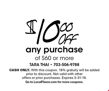$10.00 OFF any purchase of $60 or more. CASH ONLY. With this coupon. 18% gratuity will be added prior to discount. Not valid with other offers or prior purchases. Expires 3-31-19. Go to LocalFlavor.com for more coupons.