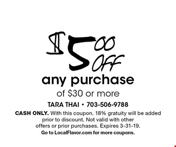 $5.00 OFF any purchase of $30 or more. CASH ONLY. With this coupon. 18% gratuity will be added prior to discount. Not valid with other offers or prior purchases. Expires 3-31-19. Go to LocalFlavor.com for more coupons.