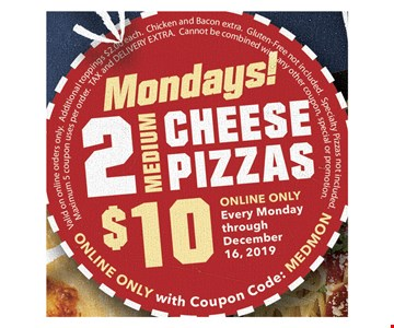 Mondays 2 medium cheese pizzas $10 every monday through 12/16/19 online only with coupon code medmon