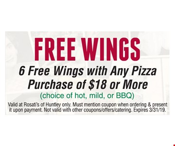FREE WINGS. 6 Free Wings with Any Pizza Purchase of $18 or More (choice of hot, mild, or BBQ). Valid at Rosati's of Huntley only. Must mention coupon when ordering & present it upon payment. Not valid with other coupons/offers/catering. Expires03/31/19