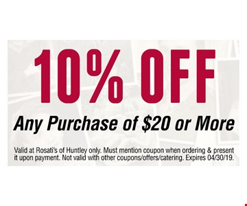 10% off any purchase of $20 or more.Valid at Rosati's of Huntley only. Must mention coupon when ordering & present it upon payment. Not valid with other coupons/offers/catering. Expires 04/30/19.