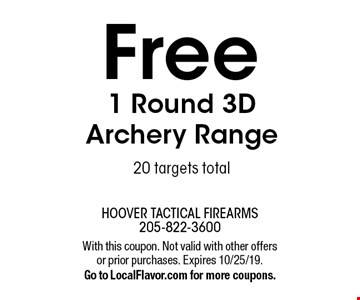 Free 1 Round 3D Archery Range 20 targets total. With this coupon. Not valid with other offers or prior purchases. Expires 10/25/19. Go to LocalFlavor.com for more coupons.