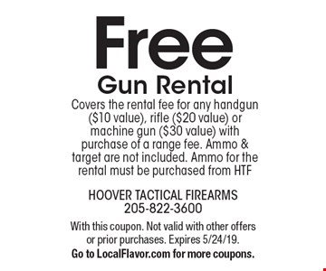 Free run rental covers the rental fee for any handgun ($10 value), rifle ($20 value) or machine gun ($30 value) with purchase of a range fee. Ammo & target are not included. Ammo for the rental must be purchased from HTF. With this coupon. Not valid with other offers or prior purchases. Expires 5/24/19. Go to LocalFlavor.com for more coupons.