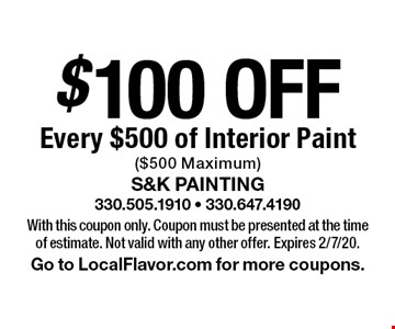 $100 Off Every $500 of Interior Paint ($500 Maximum). With this coupon only. Coupon must be presented at the time of estimate. Not valid with any other offer. Expires 2/7/20. Go to LocalFlavor.com for more coupons.