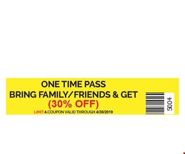 30% Off. One time pass bring family/frineds & get 30% off. Limit 4. coupon valid throuch 4/30/2019.