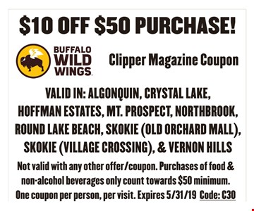 $10 off $50 purchase. Not valid with any other offer/coupon. Purchases of food and non-alcohol beverages only count towards $50 minimum. One coupon per person, per visit. Expires 5-31-19. Code: C30.