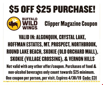 $5 off $25 purchase! Valid in: Algonquin, Crystal Lake, Hoffman Estates, Mt. Prospect, Northbrook, Round Lake Beach, Skokie (Old Orchard Mall), Skokie (Village Crossing), & Vernon Hills. Not valid with any other offer/coupon. Purchases of food & non-alcohol beverages only count towards $25 minimum. One coupon per person, per visit. Expires 4/30/19 Code: C31.
