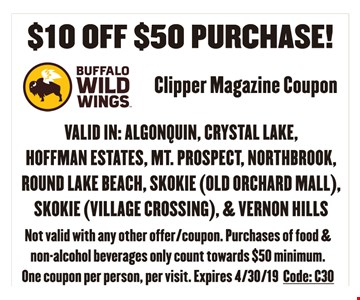 $10 off $50 purchase. Not valid with any other offer/coupon. Purchases of food and non-alcohol beverages only count towards $50 minimum. One coupon per person, per visit. Expires 4-30-19. Code: C30