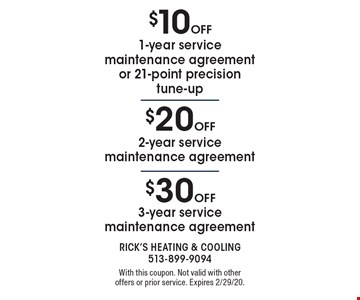$30 off 3-year service maintenance agreement. $20 off 2-year service maintenance agreement. $10 off 1-year service maintenance agreement or 21-point precision tune-up. . With this coupon. Not valid with other offers or prior service. Expires 2/29/20.