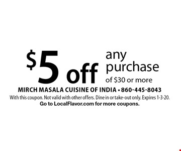 $5 off any purchase of $30 or more. With this coupon. Not valid with other offers. Dine in or take-out only. Expires 1-3-20. Go to LocalFlavor.com for more coupons.