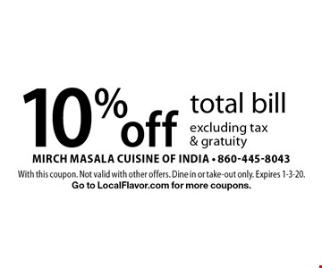 10% off total bill excluding tax& gratuity. With this coupon. Not valid with other offers. Dine in or take-out only. Expires 1-3-20. Go to LocalFlavor.com for more coupons.