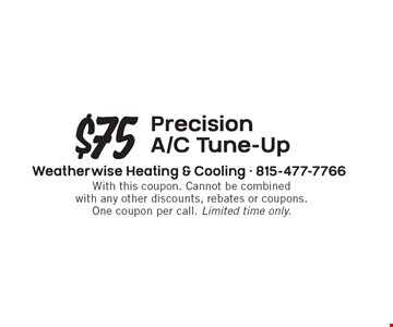 $75 Precision A/C Tune-Up. With this coupon. Cannot be combined with any other discounts, rebates or coupons. One coupon per call. Limited time only.