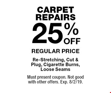 CARPET REPAIRS. 25% OFF REGULAR PRICE Re-Stretching, Cut & Plug, Cigarette Burns,Loose Seams. Must present coupon. Not good with other offers. Exp. 8/2/19.