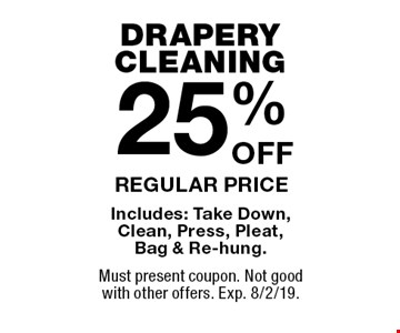 DRAPERY CLEANING. 25%OFF REGULAR PRICE. Includes: Take Down, Clean, Press, Pleat, Bag & Re-hung. Must present coupon. Not good with other offers. Exp. 8/2/19.