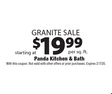 Granite Sale starting at $19.99 per sq. ft. With this coupon. Not valid with other offers or prior purchases. Expires 2/7/20.