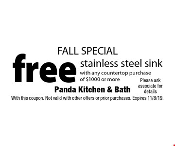 FALL SPECIAL free stainless steel sink with any countertop purchase of $1000 or more. With this coupon. Not valid with other offers or prior purchases. Expires 11/8/19.