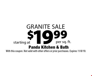 Granite Sale starting at $19.99 per sq. ft. With this coupon. Not valid with other offers or prior purchases. Expires 11/8/19.