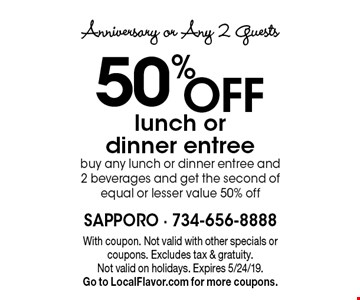Anniversary or Any 2 Guests. 50% OFF lunch or dinner entree. Buy any lunch or dinner entree and 2 beverages and get the second of equal or lesser value 50% off. With coupon. Not valid with other specials or coupons. Excludes tax & gratuity. Not valid on holidays. Expires 5/24/19. Go to LocalFlavor.com for more coupons.