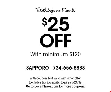 Birthdays or Events. $25 Off With minimum $120. With coupon. Not valid with other offer. Excludes tax & gratuity. Expires 5/24/19. Go to LocalFlavor.com for more coupons.