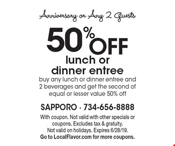 Anniversary or Any 2 Guests 50% OFF lunch or dinner entree buy any lunch or dinner entree and 2 beverages and get the second of equal or lesser value 50% off. With coupon. Not valid with other specials or coupons. Excludes tax & gratuity. Not valid on holidays. Expires 6/28/19. Go to LocalFlavor.com for more coupons.